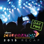 Your 2015 Celebration Recap: Day 2