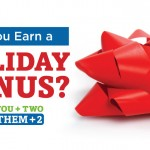 Earn Holiday Bonuses All Year Long!