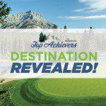 2017 Top Achievers Destination Revealed!