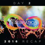 2016 Celebration Recap: Day 2