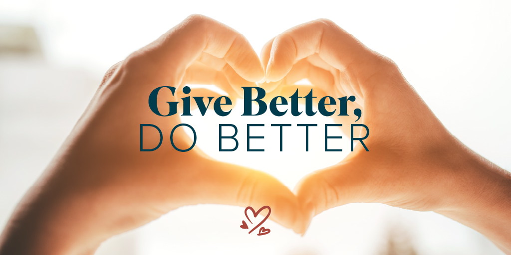 "Hands in the shape of a heart with the words ""Give Better, Do Better"" overlaid"